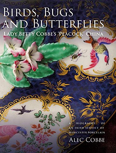 Compare Textbook Prices for Birds, Bugs and Butterflies: Lady Betty Cobbe's 'Peacock' China: A Biography of an Irish Service of Worcester Porcelain  ISBN 9781783274727 by Cobbe, Alec