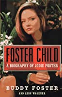 Foster Child: A Biography of Jodie Foster