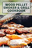 Wood Pellet Smoker & Grill Cookbook: Become a BBQ Master with Delicious Recipes for Smoking and Grilling: Beef, Pork, Lamb, Fish, Veggies etc