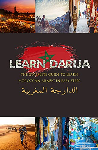 Learn Darija: The Complete Guide To Learn Moroccan Arabic in Easy Steps (English Edition)