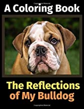 The Reflections of My Bulldog: A Coloring Book