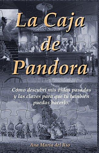 La Caja de Pandora: Cómo descubrí mis vidas pasadas y las claves para que tú también puedas hacerlo.