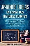 Apprendre l'anglais en lisant des histoires courtes : 10 histoires en Anglais et en Français avec liste de vocabulaire (France)