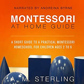 Montessori at Home Guide: A Short Guide to a Practical Montessori Homeschool for Children Ages 2-6, Volume 2 cover art