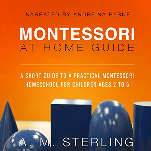 Montessori at Home Guide: A Short Guide to a Practical Montessori Homeschool for Children Ages 2-6, Volume 2 audiobook cover art
