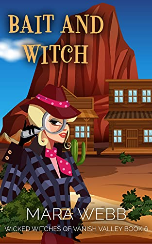 Bait and Witch (Wicked Witches of Vanish Valley Book 6) by [Mara Webb]