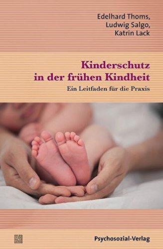 Kinderschutz in der frühen Kindheit: Ein Leitfaden für die Praxis (Therapie & Beratung)