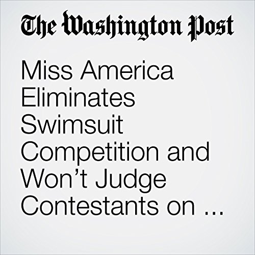Miss America Eliminates Swimsuit Competition and Won't Judge Contestants on Physical Appearance audiobook cover art