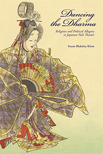 Dancing the Dharma: Religious and Political Allegory in Japanese Noh Theater (Harvard East Asian Monographs)