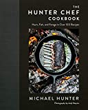The Hunter Chef Cookbook: Hunt, Fish, and Forage in Over 100 Recipes