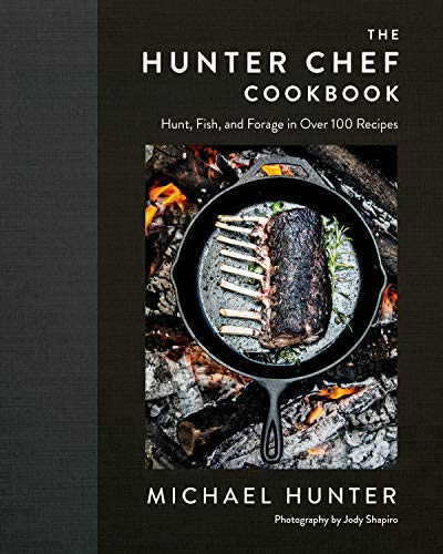 Compare Textbook Prices for The Hunter Chef Cookbook: Hunt, Fish, and Forage in Over 100 Recipes  ISBN 9780735236943 by Hunter, Michael