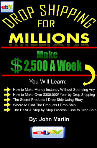 Amazon Com Drop Shipping On Ebay For Millions A Guide To Making A Full Time Income By Drop Shipping Products On Ebay Ebook Martin John Kindle Store