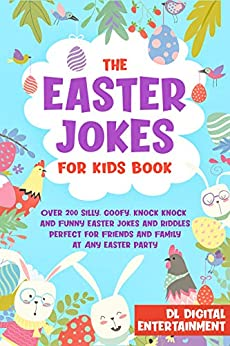 The Easter Jokes for Kids Book: Over 250 Silly, Goofy, Knock Knock and Funny Holiday Jokes and Riddles Perfect for Friends and Family at Any Easter Party by [DL Digital Entertainment]