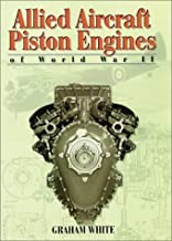 Allied Aircraft Piston Engines of World War II: History and Development of Frontline Aircraft Piston Engines Produced by Great Britain and the united (Reference) 1st (first) Edition by White, Graham [1995]