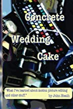 Concrete Wedding Cake: what I have learned about motion picture editing and other stuff