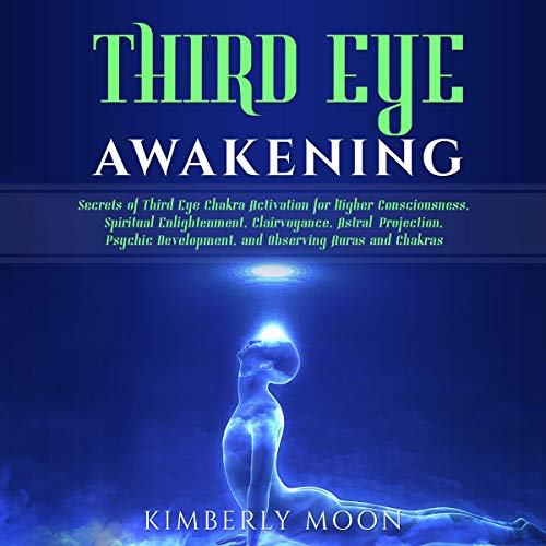 Third Eye Awakening     Secrets of Third Eye Chakra Activation for Higher Consciousness, Spiritual Enlightenment, Clairvoyance, Astral Projection, Psychic Development, and Observing Auras and Chakras              By:                                                                                                                                 Kimberly Moon                               Narrated by:                                                                                                                                 Rhett Samuel Price                      Length: 3 hrs and 27 mins     28 ratings     Overall 5.0