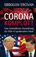 Die CORONA-Verschwoerung: Eine kontrollierte Neuordnung der Welt mit synthetischen Viren?