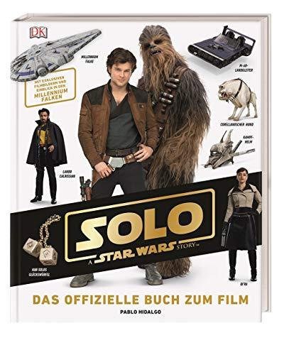 Solo: A Star Wars Story™ Das offizielle Buch zum Film: Mit exklusiven Filmbildern und Einblick in den Millennium Falken