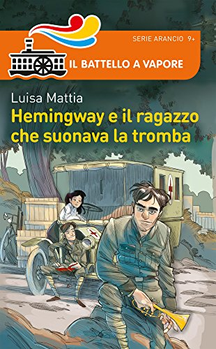 Hemingway e il ragazzo che suonava la tromba. Nuova ediz.