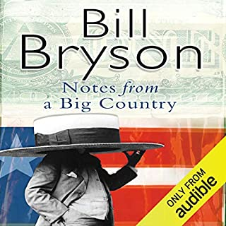 Notes From a Big Country                   By:                                                                                                                                 Bill Bryson                               Narrated by:                                                                                                                                 William Roberts                      Length: 9 hrs and 19 mins     569 ratings     Overall 4.5