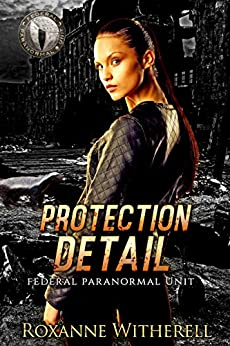 Protection Detail: Federal Paranormal Unit by [Roxanne Witherell]