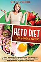 Keto Diet for Women Over 50: Learn the Best and Healthiest Keto Habits and Recipes for Beginners That Will Make You Lose Weight Fast and Restore Your Metabolism to Regain Confidence