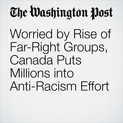 Worried by Rise of Far-Right Groups, Canada Puts Millions into Anti-Racism Effort copertina