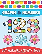 Dot Markers Activity Book: Shapes And Numbers Do a Dot Coloring Book, Dot Markers Activities Art Paint Daubers For Toddler...