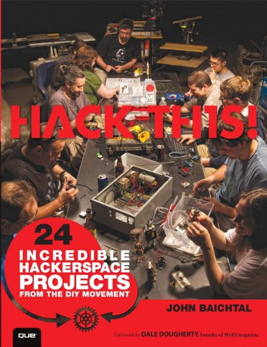 Hack This: 24 Incredible Hackerspace Projects from the DIY Movement (English Edition)
