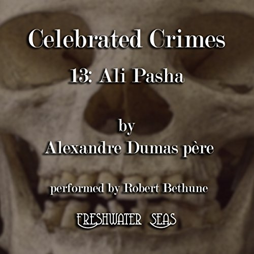 Ali Pasha     Celebrated Crimes, Book 13              By:                                                                                                                                 Alexandre Dumas Père                               Narrated by:                                                                                                                                 Robert Bethune                      Length: 4 hrs and 48 mins     1 rating     Overall 4.0