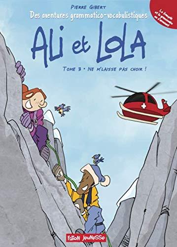 Les Aventures grammatico-vocabulistiques d'Ali et Lola: Tome 3 - Ne m'laisse pas choir !