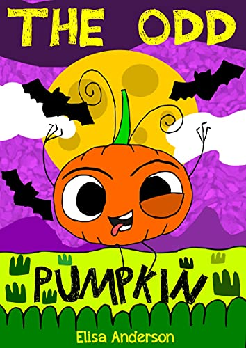 The Odd Pumpkin : A children's bedtime story for early readers, kindergartners and 1st graders with a moral lesson: A read aloud tale for children about ... Books for Kids Book 2) (English Edition)
