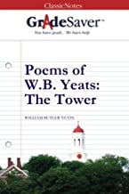 GradeSaver (tm) ClassicNotes Poems of W.B. Yeats: The Tower: Study Guide