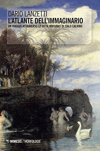 L'atlante dell'immaginario. Un viaggio attraverso «Le città invisibili» di Italo Calvino