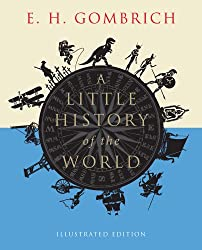 A Little History of the World: Illustrated Edition by E. H. Gombrich