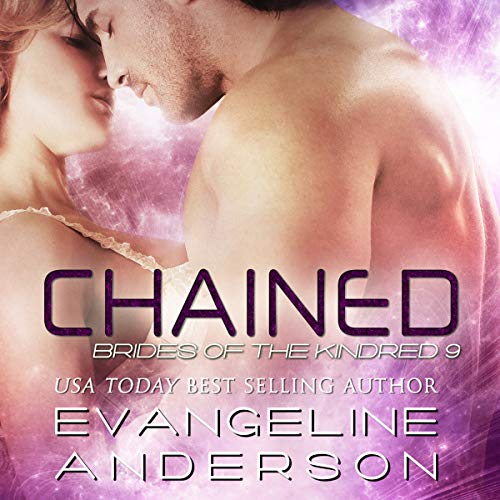 Chained     Brides of the Kindred, Book 9              By:                                                                                                                                 Evangeline Anderson                               Narrated by:                                                                                                                                 William Martin                      Length: 14 hrs and 56 mins     77 ratings     Overall 4.5