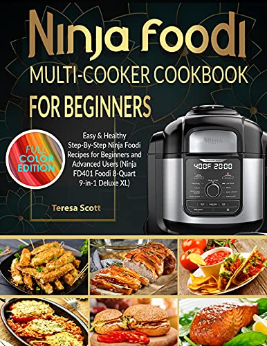 Ninja Foodi Multi-Cooker Cookbook For Beginners: Easy & Healthy Step-By-Step Ninja Foodi Recipes for Beginners and Advanced Users (Ninja FD401 Foodi 8-Quart 9-in-1 Deluxe XL) (English Edition)