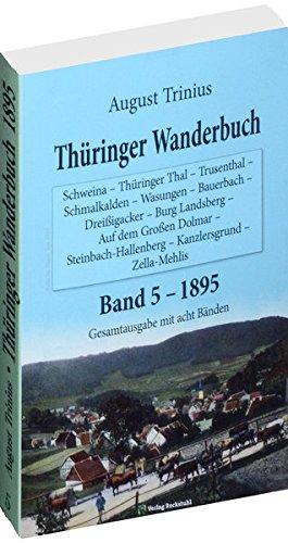 Thüringer Wanderbuch 1895 - Band 5 (Gesamtausgabe mit acht Bänden): Schweina - Thüringer Thal - Trusenthal - Schmalkalden - Wasungen - Bauerbach ... - Kanzlersgrund - Zella-Mehlis