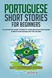 Portuguese Short Stories for Beginners: 20 Captivating Short Stories to Learn Brazilian Portuguese & Grow Your Vocabulary the Fun Way! (Easy Portuguese Stories)