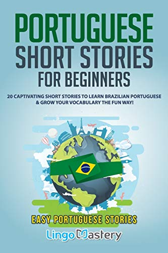 Compare Textbook Prices for Portuguese Short Stories for Beginners: 20 Captivating Short Stories to Learn Brazilian Portuguese & Grow Your Vocabulary the Fun Way! Easy Portuguese Stories  ISBN 9781097423613 by Lingo Mastery