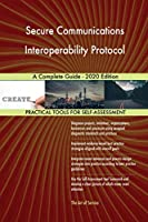 Secure Communications Interoperability Protocol A Complete Guide - 2020 Edition