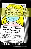 Corto & Kathe et le masque protecteur: Histoire pour enfants de 3 à 6 ans expliquant pourquoi porter un masque lors d'une pandémie. (Corto & Kathe - série t. 1) (French Edition)
