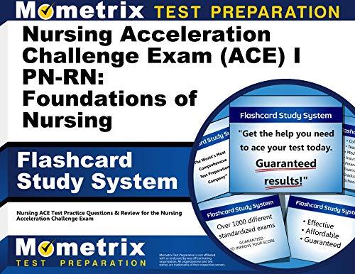 5175mfl+W2L - Nursing Acceleration Challenge Exam (ACE) I PN-RN: Foundations of Nursing Flashcard Study System: Nu