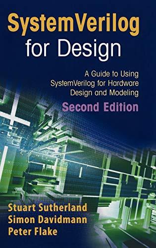 SystemVerilog for Design Second Edition: A Guide to Using SystemVerilog for Hardware Design and Mode