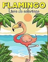 Flamingo livre de coloriage: 30 motifs merveilleux de Flamingo à colorier pour Enfants