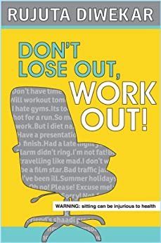 DON'T LOSE OUT, WORK OUT by [RUJUTA DIWEKAR]