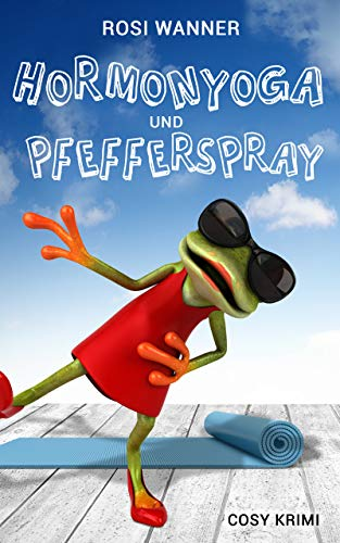 Hormonyoga und Pfefferspray: Eine Krimi- und Familienkomödie (Luise 1)