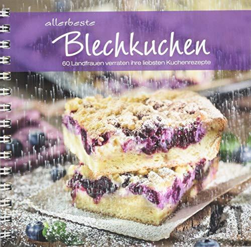 allerbeste Blechkuchen: 60 Landfrauen verraten ihre liebsten Kuchenrezepte. Von Apfelkuchen bis Zitronenkuchen: einfache bis raffinierte Backrezepte für Kuchen vom Blech für jeden Anlass