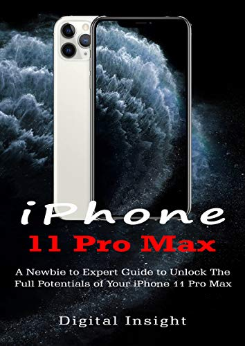 iPHONE 11 Pro Max: A Newbie to Expert Guide to Unlock the Full Potentials of your iPhone 11 Pro Max (English Edition)