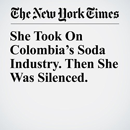 She Took On Colombia's Soda Industry. Then She Was Silenced. audiobook cover art